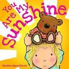 You Are My Sunshine by Caroline Jayne Church (Board book, 2011)