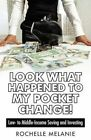 Look What Happened to My Pocket Change!: Low- To Middle-Income Saving and Investing by Rochelle Melanie (Paperback / softback, 2014)