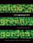 Microgreen Garden : An Indoor Grower's Guide to Gourmet Greens by Mark Mathew Braunstein (2013, Paperback)