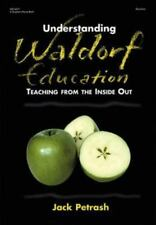 Understanding Waldorf Education : Teaching from the Inside Out by Jack Petrash (2002, Paperback)
