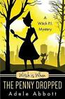 Witch Is When the Penny Dropped by Adele Abbott (Paperback / softback, 2015)