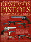 The World Directory of Pistols, Revolvers and Submachine Guns by Will Fowler, Charles Stronge, Anthony North (Paperback, 2009)