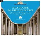 A la Gloire de Dieu et du Roi: Splendeurs de la Musique Sacr'e sous Louis XIV (CD, Jul-2013, Alpha Productions)