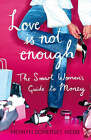 Love Is Not Enough: A Smart Woman's Guide to Money by Merryn Somerset Webb (Paperback, 2008)