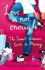 Love Is Not Enough: A Smart Woman's Guide to Money, Merryn Somerset Webb, New Bo