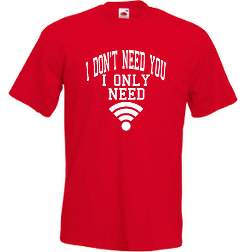 I Don/'t Need You I Only Need Wifi T Shirt Tee Mens Womens Kids Tumblr Funny Gift