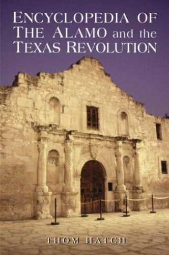 Encyclopedia of the Alamo and the Texas Revolution by Hatch, Thom