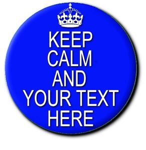KEEP-CALM-AND-YOUR-OWN-TEXT-HERE-cREATE-YOUR-OWN-SLOGAN-BUTTON-BADGE