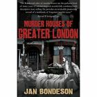 Murder Houses of Greater London by Jan Bondeson (Paperback, 2015)