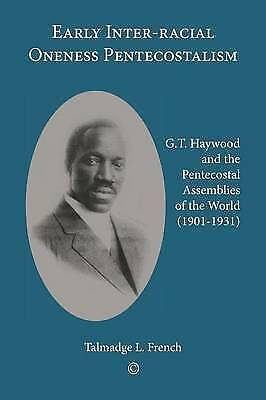 1 of 1 - Early Inter-racial Oneness Pentecostalism: G.T. Haywood and the Pentecostal Asse