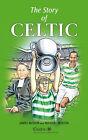 The Story of Celtic by Michael Martin, James McIvor (Hardback, 2007)
