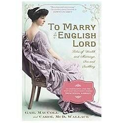 To Marry an English Lord : Tales of Wealth and Marriage, Sex and Snobbery