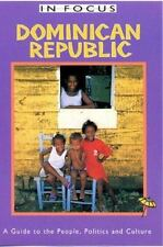 Dominican Republic In Focus: A Guide to the People, Politics and Culture (In Foc