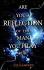 Are You a Reflection of the Man You Pray For? by Liz Lampkin (Paperback / softback, 2015)