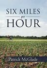 Six Miles Per Hour by Patrick McGlade (Hardback, 2012)