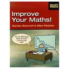 Improve Your Maths! by Mike Fletcher, Gordon Bancroft (Paperback, 1998)