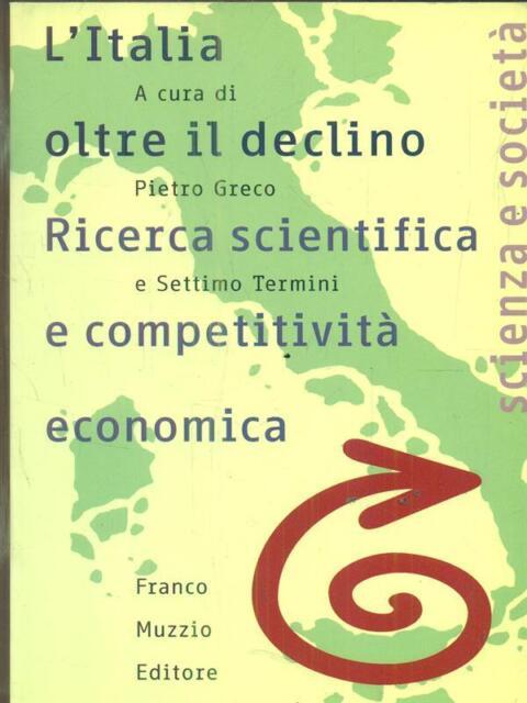 L'ITALIA OLTRE IL DECLINO. RICERCA SCIENTIFICA E COMPETITIVITA' ECONOMICA