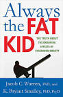 Always the Fat Kid: The Truth About the Enduring Effects of Childhood Obesity by Jacob Warren, K. Bryant Smalley (Hardback, 2013)