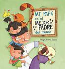 Mi Papa Es el Mejor Padre del Mundo by Ana Zurita (Hardback, 2016)