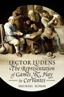 Lector Ludens: The Representation of Games & Play in Cervantes by Michael Scham (Hardback, 2014)