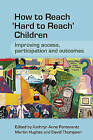 How to Reach Hard to Reach Children: Improving Access, Participation and Outcomes by David Thompson, Kathryn Ann Pomerantz, Martin Hughes (Paperback, 2007)