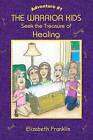 The Warrior Kids: Seek the Treasure of Healing by Elizabeth Franklin (Paperback / softback, 2009)