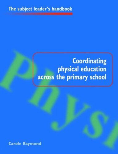 Coordinating Physical Education Across the Prima... by Raymond, Carole Paperback