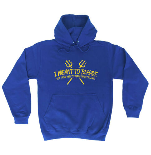 I Meant To Behave HOODIE hoody Tee Crazy Joke Top Funny Present birthday gift