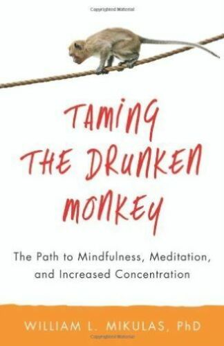 1 of 1 - Taming the Drunken Monkey: The Path to Mindfulness, Meditation, and Increased
