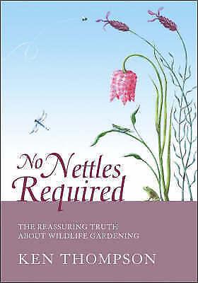 Thompson, Ken, No Nettles Required: The Reassuring Truth About Wildlife Gardenin