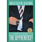 How to Survive The Apprentice by Matthew Quinn 1449017983 Authorhouse 2009