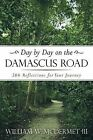 Day by Day on the Damascus Road: 366 Reflections for Your Journey by William W McDermet (Paperback / softback, 2013)