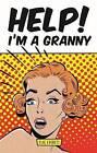 Help! I'm a Granny by Flic Everett (Hardback, 2015)
