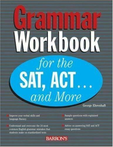 Grammar Workbook for the SAT, ACT...and More by Ehrenhaft, George