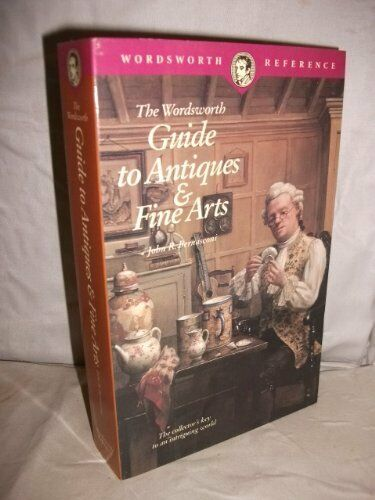 The Wordsworth Guide to Antiques and Fine Art (Wordsworth Reference) By John R.
