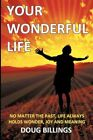 Your Wonderful Life No Matter The Past Life Always Holds Wonder Joy and Meani