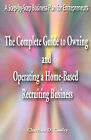The Complete Guide to Owning and Operating a Home-Based Recruiting Business: A Step-By-Step Business Plan for Entrepreneurs by Charrissa Cawley (Paperback / softback, 2000)