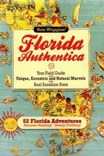 Florida Authentica : Your Field Guide to the Unique, Eccentric, and Natural Marvels of the Real Sunshine State by Ron Wiggins (2012, Paperback)