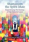 Shamanism & the Spirit Mate by Shana Robinson, Dana Robinson (Paperback / softback, 2012)