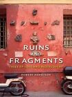 Ruins and Fragments: Tales of Loss and Rediscovery by Robert Harbison (Hardback, 2015)