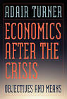 Economics After the Crisis: Objectives and Means by Adair Turner (Hardback, 2012)