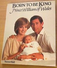 BORN TO BE KING Prince William Of Wales Book (ROYAL HARDBACK)