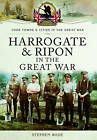 Harrogate and Ripon in the Great War by Stephen Wade (Paperback, 2016)