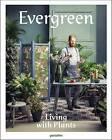 Evergreen: Living with Plants by Die Gestalten Verlag (Hardback, 2016)