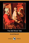The Old Wives' Tale (Dodo Press) by Arnold Bennett (Paperback / softback, 2007)