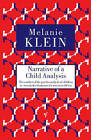 Narrative of a Child Analysis: The Conduct of the Psycho-Analysis of Children as Seen in the Treatment of a Ten Year Old Boy by Melanie Klein, The Melanie Klein Trust (Paperback, 1998)