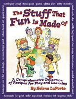 Stuff That Fun Is Made Of: Comprehensive Collection Of Recipes For Play+learning