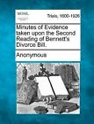 Minutes of Evidence Taken Upon the Second Reading of Bennett's Divorce Bill. by Anonymous (Paperback / softback, 2012)