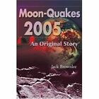 Moon-Quakes 2005: An Original Story by Jack Brownlee (Paperback / softback, 2001)