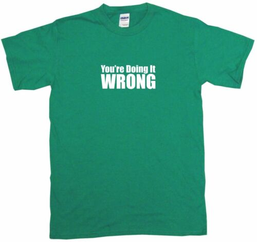 You/'re Doing It Wrong Mens Tee Shirt Pick Size Color Small-6XL